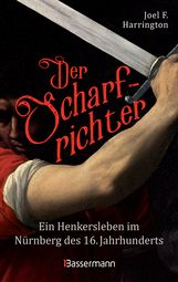Joel F.  Harrington - Der Scharfrichter - Ein Henkersleben im Nürnberg des 16. Jahrhunderts