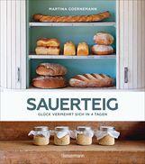 Martina  Goernemann - Sauerteig - Glück vermehrt sich in 4 Tagen. Brot backen mit Achtsamkeit, Entschleunigung und entspannten Bäckern rund um die Welt. Mit vielen Original-Rezepten