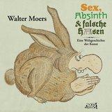 Walter  Moers - Sex, Absinth und falsche Hasen