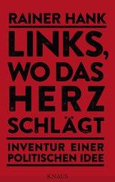 Rainer  Hank - Links, wo das Herz schlägt