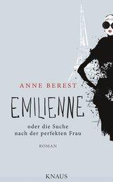 Anne  Berest - Emilienne oder die Suche nach der perfekten Frau