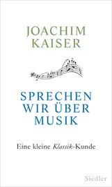 Joachim  Kaiser - Sprechen wir über Musik