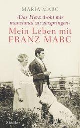 Maria  Marc, Brigitte  Roßbeck  (Hrsg.) - »Das Herz droht mir manchmal zu zerspringen«