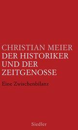 Christian  Meier - Der Historiker und der Zeitgenosse