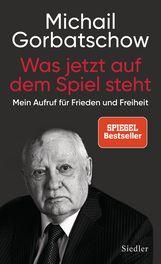 Michail  Gorbatschow - Was jetzt auf dem Spiel steht