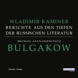 Wladimir  Kaminer - Michail Afanasjewitsch Bulgakow - Berichte aus den Tiefen der russischen Literatur