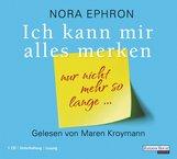 Nora  Ephron - Ich kann mir alles merken. Nur nicht mehr so lange...