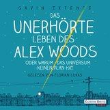 Gavin  Extence - Das unerhörte Leben des Alex Woods oder warum das Universum keinen Plan hat