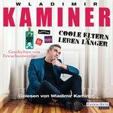 Wladimir  Kaminer - Coole Eltern leben länger