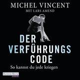 Lars  Amend, Michel  Vincent - Der Verführungscode - So kannst du jede kriegen