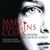 Mary  Higgins Clark - Wenn du noch lebst