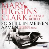 Mary  Higgins Clark, Alafair  Burke - So still in meinen Armen