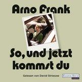Arno  Frank - So, und jetzt kommst du