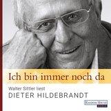 Dieter  Hildebrandt - Ich bin immer noch da - Walter Sittler liest Dieter Hildebrandt