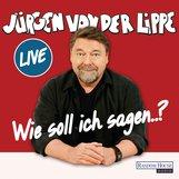 Jürgen von der Lippe - Wie soll ich sagen …