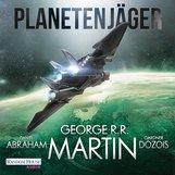 George R.R.  Martin, Gardner  Dozois, Daniel  Abraham - Planetenjäger