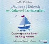 Ashley  Davis Bush - Das kleine Hör-Buch der Ruhe und Gelassenheit
