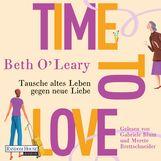 Beth  O'Leary - Time to Love – Tausche altes Leben gegen neue Liebe