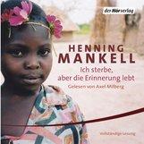 Henning  Mankell - Ich sterbe, aber die Erinnerung lebt