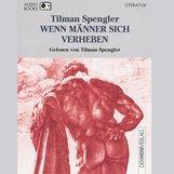 Tilman  Spengler - Wenn Männer sich verheben