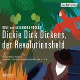 Rolf A.  Becker, Alexandra  Becker - Dickie Dick Dickens, der Revolutionsheld
