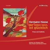 Hermann  Hesse - Wer lieben kann, ist glücklich DL