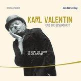 Karl  Valentin - Karl Valentin und die Gesundheit