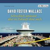 David Foster  Wallace - Schrecklich amüsant - aber in Zukunft ohne mich