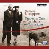 Wolfgang  Koeppen - Tauben im Gras/Das Treibhaus/Der Tod in Rom