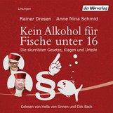 Rainer  Dresen, Anne Nina  Schmid - Kein Alkohol für Fische unter 16