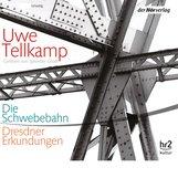 Uwe  Tellkamp - Die Schwebebahn