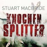 Stuart  MacBride - Knochensplitter
