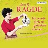 Anne B.  Ragde - Ich werde dich so glücklich machen