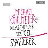 Michael  Köhlmeier - Die Abenteuer des Joel Spazierer