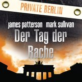 James  Patterson, Mark  Sullivan - Der Tag der Rache. Private Berlin