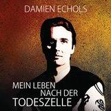 Damien  Echols - Mein Leben nach der Todeszelle