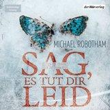 Michael  Robotham - Sag, es tut dir leid
