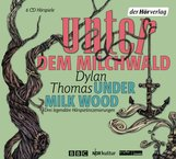 Dylan  Thomas - Unter dem Milchwald/Under Milk Wood