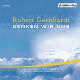 Robert  Gernhardt - Denken wir uns