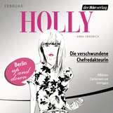 Anna  Friedrich - Holly. Die verschwundene Chefredakteurin