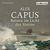 Alex  Capus - Reisen im Licht der Sterne