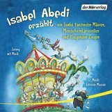 Isabel  Abedi - Isabel Abedi erzählt von Samba tanzenden Mäusen, Mondscheinkarussellen und fliegenden Ziegen