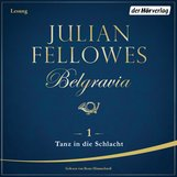 Julian  Fellowes - Belgravia (1) - Tanz in die Schlacht