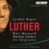 Lyndal  Roper - Der Mensch Martin Luther: Die Biographie