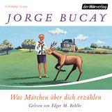 Jorge  Bucay - Was Märchen über dich erzählen