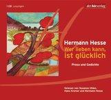Hermann  Hesse - Wer lieben kann, ist glücklich