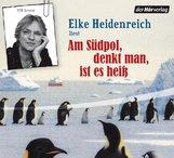 Elke  Heidenreich - Am Südpol, denkt man, ist es heiß
