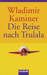 Wladimir  Kaminer - Die Reise nach Trulala