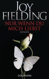 Joy  Fielding - Nur wenn du mich liebst