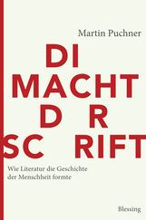 Martin  Puchner - Die Macht der Schrift